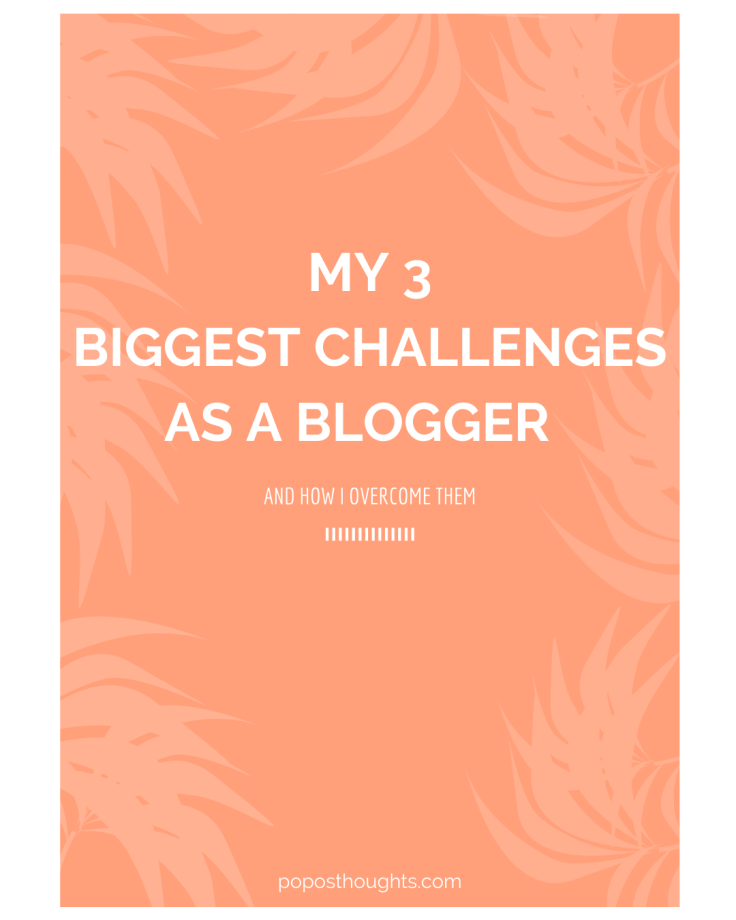 my 3 biggest CHALLENGES as a blogger